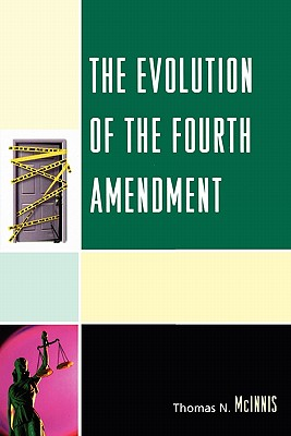 The Evolution of the Fourth Amendment By McInnis, Thomas N.
