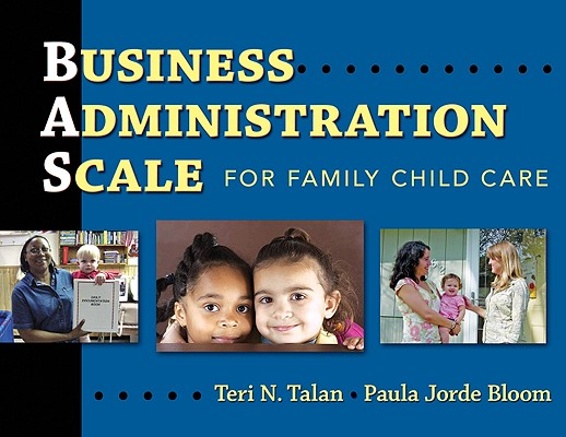 Business Administration Scale for Family Child Care By Talan, Teri N./ Bloom, Paula Jorde